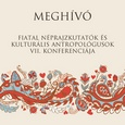 Fiatal néprajzkutatók és kulturális antropológusok VII. konferenciája – Meghívó