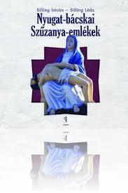 Silling István – Silling Léda: Nyugat-bácskai Szűzanya-emlékek, Forum Könyvkiadó, 2018